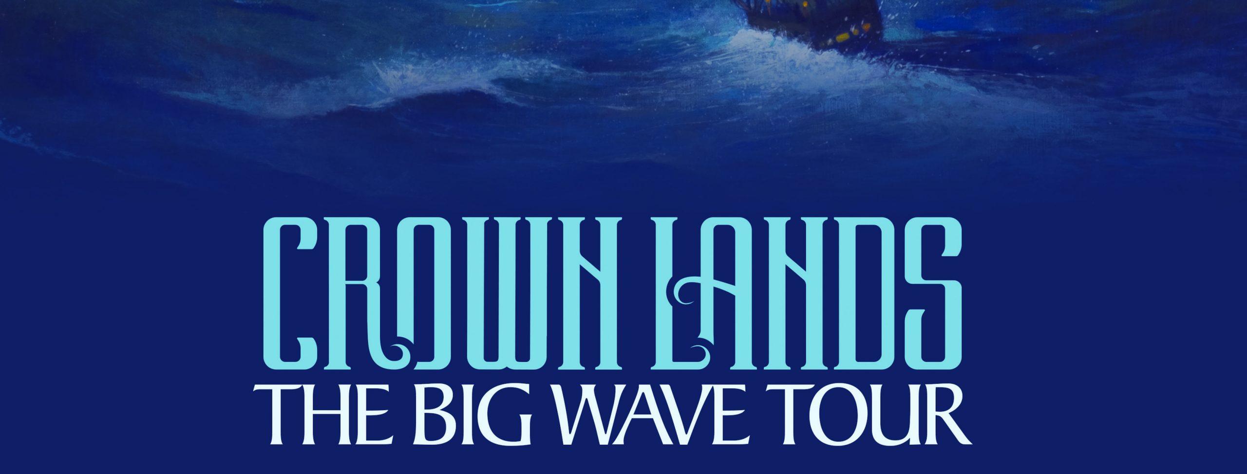 CROWN LANDS–THE BIG WAVE TOUR